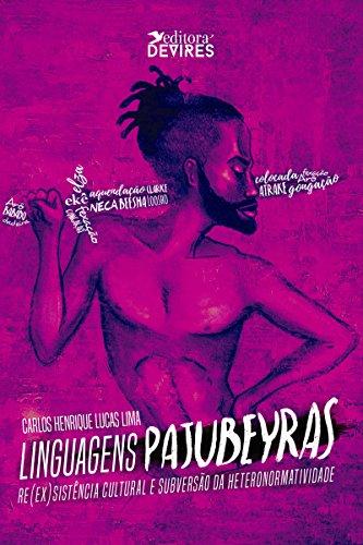 Linguagens Pajubeyras: Re(ex)sistência cultural e subversão da heteronormatividade (Portuguese Edition)