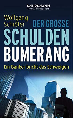 Der große Schulden-Bumerang. Ein Banker bricht das Schweigen