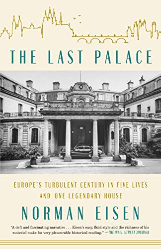 The Last Palace: Europe's Turbulent Century in Five Lives and One Legendary House (English Edition)