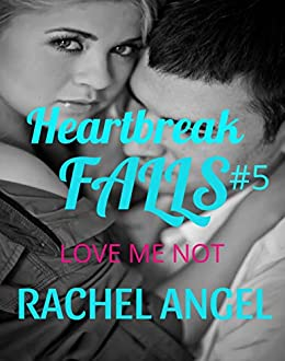 Love Me Not: A Dark RH NA/YA Bully Romance (Heartbreak Falls Series Book 5) by [Rachel  Angel]