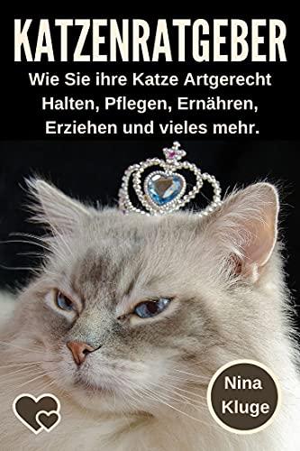 Katzenratgeber: Wie Sie Ihre Katze Artgerecht halten. Katzenernährung – Katzenerziehung – Katzenpflege – Katzenkrankheiten – Click Training für Hauskatzen. Die Katzenrasse finden die zu Ihnen passt.
