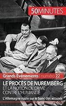 Le procès de Nuremberg et la notion de crime contre l'humanité: L'Allemagne nazie sur le banc des accusés (Grands Événements(22)) (French Edition)