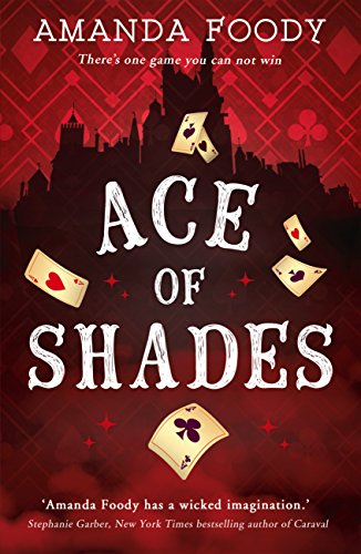 Ace Of Shades: The gripping first novel in a new series full of magic, danger and thrilling scandal when one girl enters the City of Sin (The Shadow Game series, Book 1) (English Edition)
