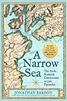 A Narrow Sea: The Irish-Scottish Connection in 120 Episodes