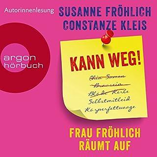 Kann weg! Frau Fröhlich räumt auf                   Autor:                                                                                                                                 Susanne Fröhlich,                                                                                        Constanze Kleis                               Sprecher:                                                                                                                                 Susanne Fröhlich                      Spieldauer: 3 Std. und 13 Min.     81 Bewertungen     Gesamt 4,0