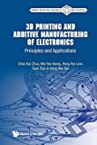 3d Printing And Additive Manufacturing Of Electronics: Principles And Applications (World Scientific Series In 3d Printing)