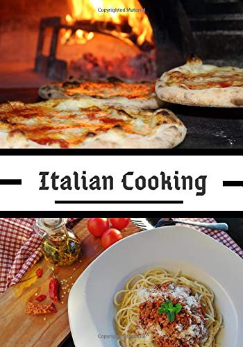 Italian cooking: Italian cooking recipes | The best pasta, pizza, lasagna, ... | 100 recipes in 7x10 inch format |