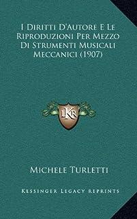 I Diritti D'Autore E Le Riproduzioni Per Mezzo Di Strumenti Musicali Meccanici (1907)