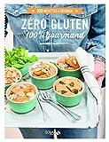 Zéro gluten 100% gourmand (100 recettes à dévorer)