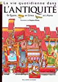 La vie quotidienne dans l'Antiquité - Égypte, Rome, Grèce