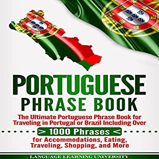 Portuguese Phrase Book     The Ultimate Portuguese Phrase Book for Traveling in Portugal or Brazil Including over 1000 Phrases for Accommodations, Eating, Traveling, Shopping, and More              By:                                                                                                                                 Language Learning University                               Narrated by:                                                                                                                                 Bruno Portela                      Length: 8 hrs and 34 mins     5 ratings     Overall 5.0