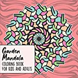 Garden Mandala | Coloring Book for Kids and Adults: Fun and Creative Meditative Color Book for Parents and their Kids to bond over (Mandala Color Book)