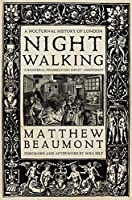 Nightwalking: A Nocturnal History of London by Matthew Beaumont(2016-04-12)