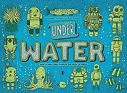 Under Water, Under Earth by Aleksandra Mizielinska and Daniel Mizielinski