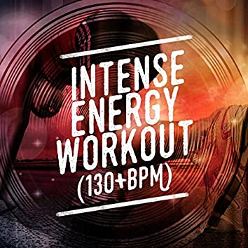 Intense Energy Workout (130+ BPM)