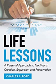 Life Lessons: A Personal Approach to Net Worth Creation, Expansion and Preservation