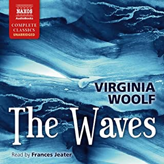 The Waves                   By:                                                                                                                                 Virginia Woolf                               Narrated by:                                                                                                                                 Frances Jeater                      Length: 8 hrs and 55 mins     12 ratings     Overall 4.2