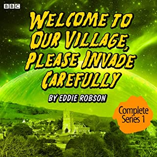 Welcome to Our Village, Please Invade Carefully: Series 1                   By:                                                                                                                                 Eddie Robson                               Narrated by:                                                                                                                                 Hattie Morahan,                                                                                        Julian Rhind-Tutt,                                                                                        Jan Francis,                   and others                 Length: 2 hrs and 24 mins     302 ratings     Overall 4.5