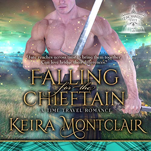 Falling for the Chieftain: A Time Travel Romance: Enchanted Falls Trilogy, Book 3