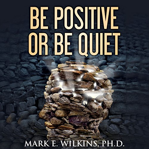 Be Positive or Be Quiet audiobook cover art