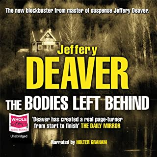 Bodies Left Behind                   By:                                                                                                                                 Jeffery Deaver                               Narrated by:                                                                                                                                 Holter Graham                      Length: 12 hrs and 38 mins     128 ratings     Overall 4.0