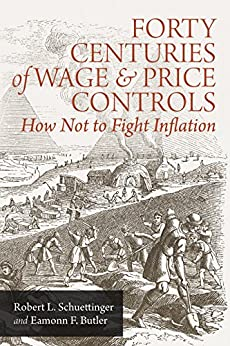 Forty Centuries of Wage and Price Controls: How Not to Fight Inflation by [Robert L. Schuettinger, Eamonn F. Butler]