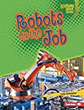 Robots on the Job (Lightning Bolt Books  ― Robotics)