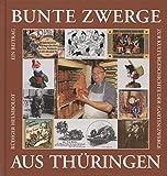 Bunte Zwerge aus Thüringen: Ein Beitrag zur Kulturgeschichte der (Garten)Zwerge