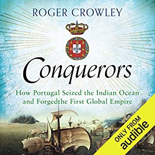 Conquerors     How Portugal Seized the Indian Ocean and Forged the First Global Empire              By:                                                                                                                                 Roger Crowley                               Narrated by:                                                                                                                                 John Sackville                      Length: 11 hrs and 13 mins     85 ratings     Overall 4.6