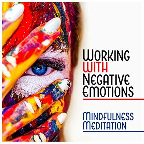 Working with Negative Emotions - Mindfulness Meditation, Being Present, Self Acceptance, Overcoming Anxiety, Calm Down