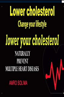 Lower cholesterol: Change your lifestyle lower your cholesterol Naturally prevent multiple heart diseases