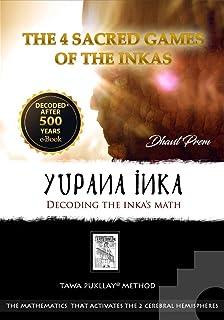 Yupana Inka - Decoding the Inka's Math. Tawa Pukllay® Method: The 4 Sacred Games of the Inkas (English Edition)