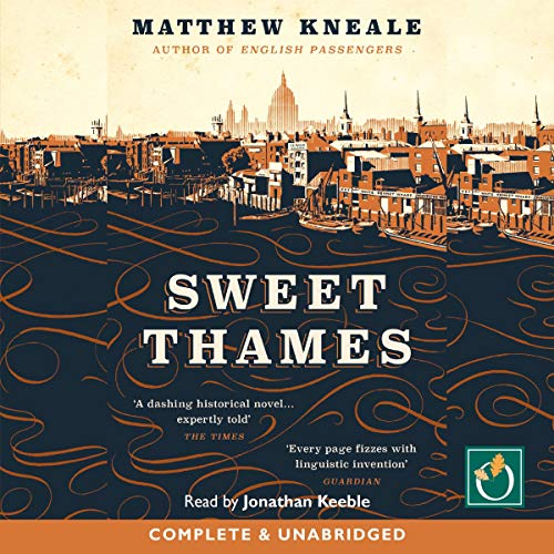 Sweet Thames                   By:                                                                                                                                 Matthew Kneale                               Narrated by:                                                                                                                                 Jonathan Keeble                      Length: 10 hrs and 38 mins     2 ratings     Overall 4.5