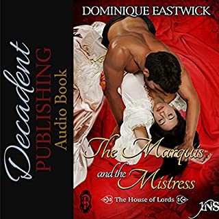 The Marquis and the Mistress     House of Lords Book 2              By:                                                                                                                                 Dominique Eastwick                               Narrated by:                                                                                                                                 Alex Tudor                      Length: 1 hr and 11 mins     22 ratings     Overall 3.9