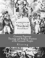 Germanic Paganism: Theology and Religious Practices of the Germanic Peoples 1517780632 Book Cover