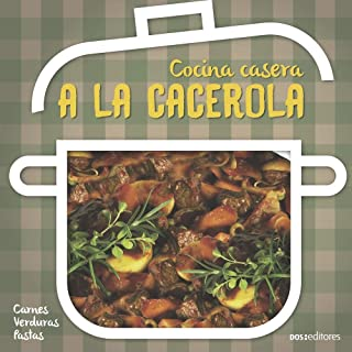 A LA CACEROLA: cocina casera (APRENDIENDO A COCINAR - LA MAS COMPLETA COLECCION CON RECETAS SENCILLAS Y PRACTICAS PARA TOD...