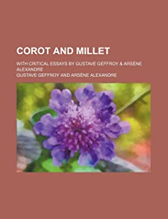 Corot and Millet; With Critical Essays by Gustave Geffroy & Arsene Alexandre