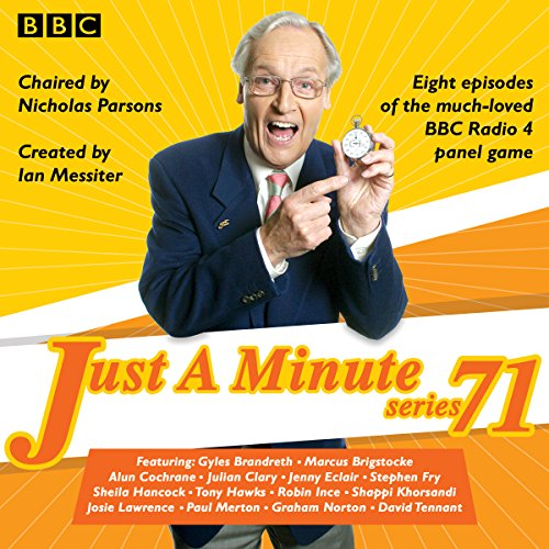 Just a Minute: Series 71     All eight episodes of the 71st radio series              By:                                                                                                                                 BBC                               Narrated by:                                                                                                                                 Paul Merton,                                                                                        Nicholas Parsons,                                                                                        full cast                      Length: 3 hrs and 42 mins     28 ratings     Overall 4.9
