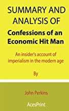 Summary and Analysis of Confessions of an Economic Hit Man: An insider's account of imperialism in the modern age By John ...