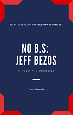 No B.S: Jeff Bezos: How to Develop the Billionaire Mindset