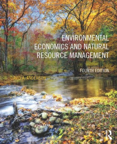 Compare Textbook Prices for Environmental Economics and Natural Resource Management 4 Edition ISBN 9780415640961 by Anderson, David A.