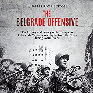 The Belgrade Offensive     The History and Legacy of the Campaign to Liberate Yugoslavia's Capital from the Nazis During World War II              By:                                                                                                                                 Charles River Editors                               Narrated by:                                                                                                                                 Mark Norman                      Length: 1 hr and 57 mins     Not rated yet     Overall 0.0