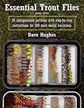 Essential Trout Flies: 50 Indispensable Patterns with Step-by-Step Instructions for 300 Most Useful Variations