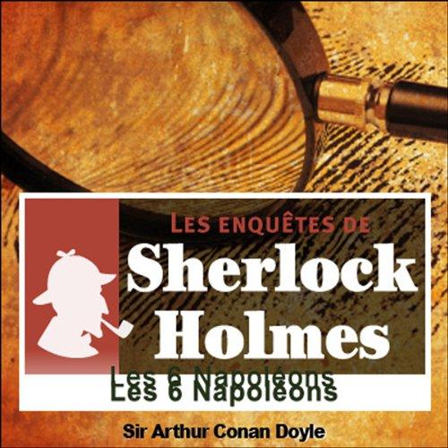 Couverture de Les six Napoléons (Les enquêtes de Sherlock Holmes 5)