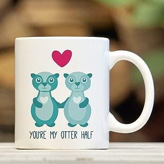Otter Mug - You're My Otter Half - Cute Otter Gift - Valentines Mug - Anniversary Gift