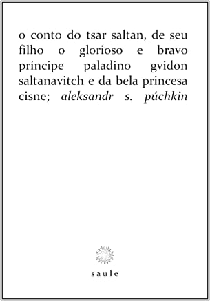 O conto do tsar Saltan, de seu filho o glorioso e bravo príncipe paladino Gvidon Saltanavitch e da bela princesa cisne