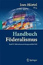 Handbuch Föderalismus - Föderalismus als demokratische Rechtsordnung und Rechtskultur in Deutschland, Europa und der Welt:...