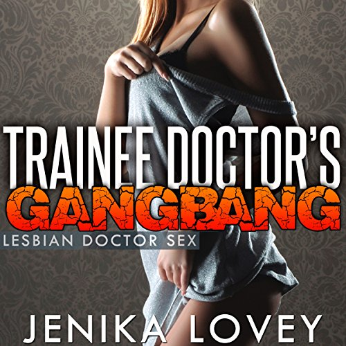 Trainee Doctor's Gangbang Audiobook By Jenika Lovey cover art