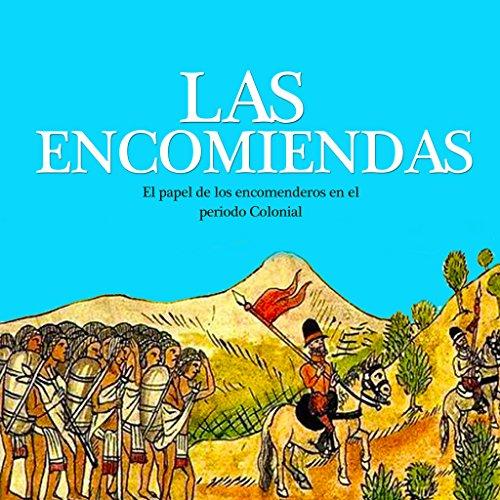 Las Encomiendas: El papel de los encomenderos en el periodo Colonia cover art