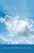 Restoring Spiritual Vision: A Guide to the Baptism of the Holy Spirit